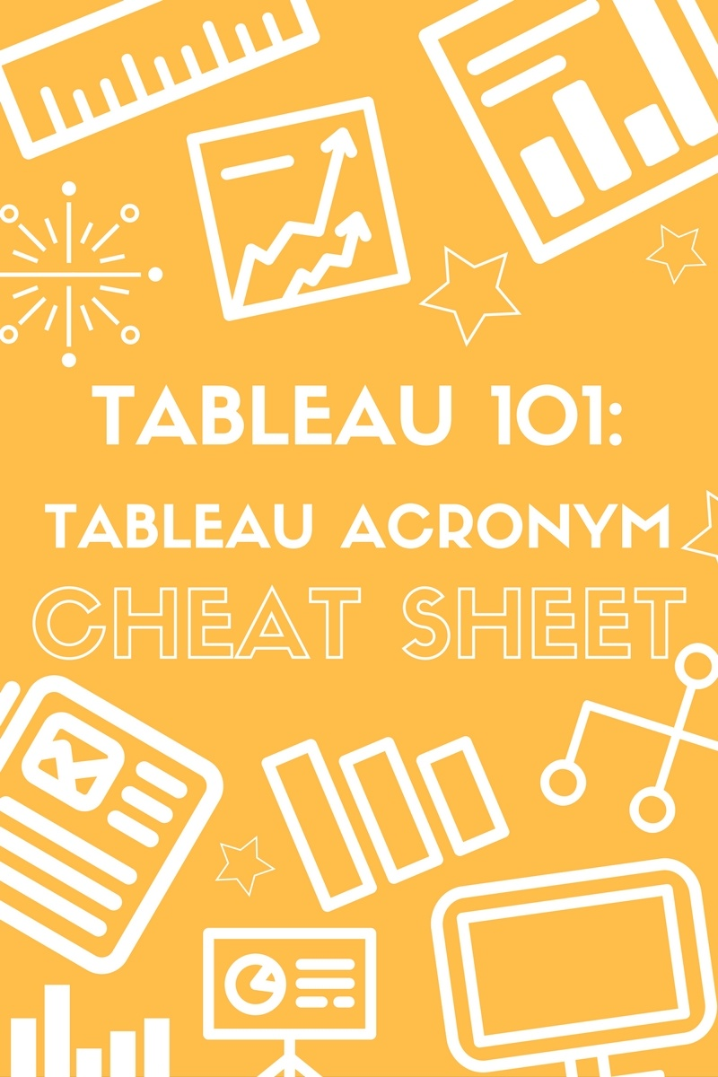 Tableau 101: Tableau Acronym Cheat Sheet