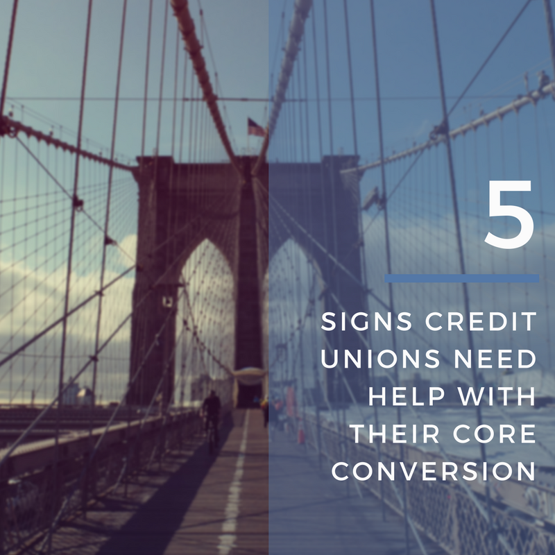 5 Signs Credit Unions Need Help With Their Core Conversion