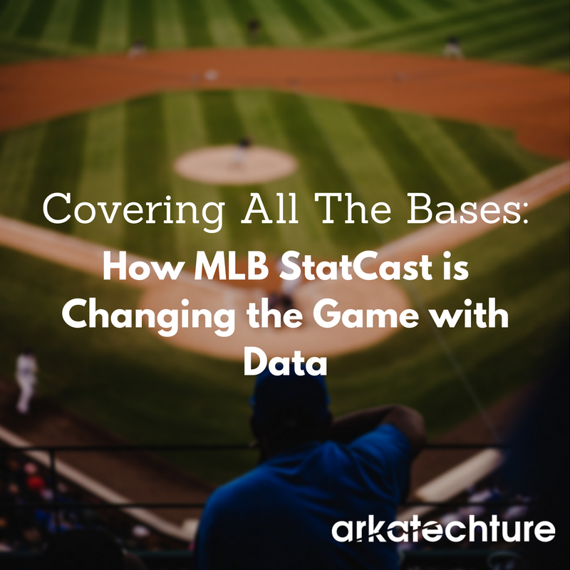 Covering All The Bases: How MLB StatCast is Changing the Game with Data