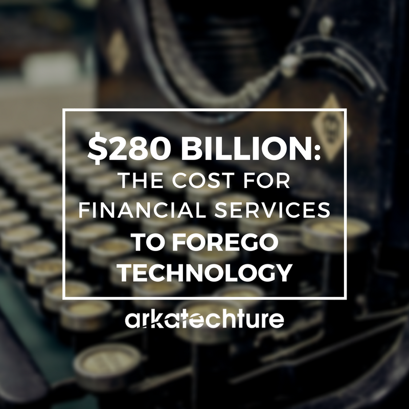 $280 Billion: The Cost for Financial Services to Forgo Technology