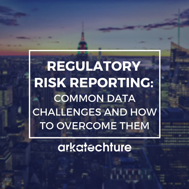Regulatory Risk Reporting: Common Data Challenges And How to Overcome Them