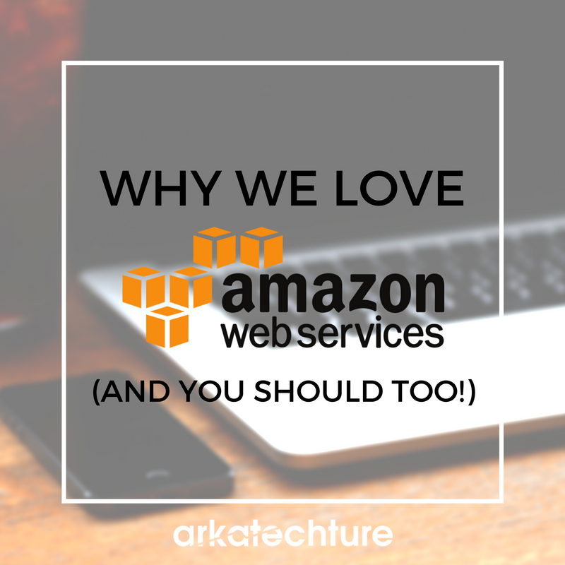 Why We Love AWS (And You Should Too!)