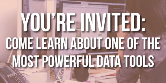 You're Invited: Come Learn About One of The Most Powerful Data Tools