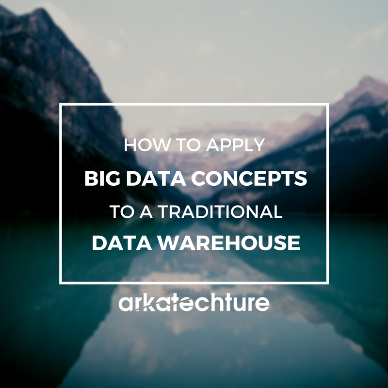 How To Apply Big Data Concepts to a Traditional Data Warehouse