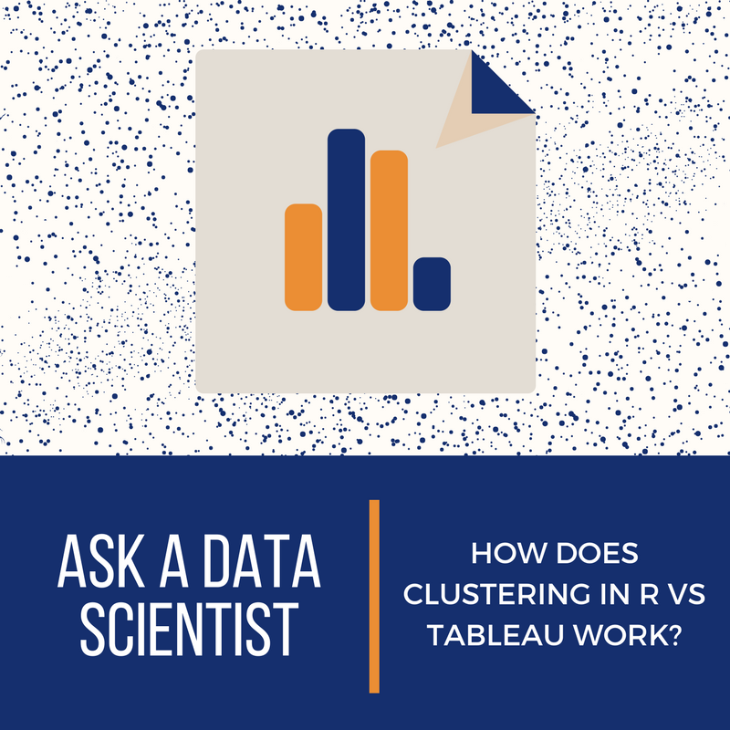 Ask A Data Scientist: How Does Clustering in R vs. Tableau Work?