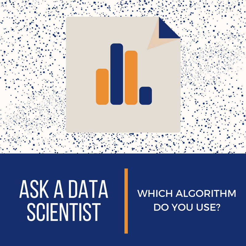 Ask A Data Scientist: Which Algorithm Do You Use?